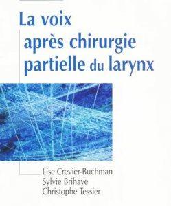La voix après chirurgie partielle du larynx (Lise CREVIER-BUCHMAN, Sylvie BRIHAYE & Christophe TESSIER)