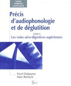 Précis d'audiophonologie et de déglutition – Tome 2 : Les voies aéro-digestives supérieures (Pavel DULGUEROV & Marc REMACLE )