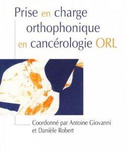Prise en charge orthophonique en cancérologie ORL (Coordonné par Antoine GIOVANNI | Danièle ROBERT)
