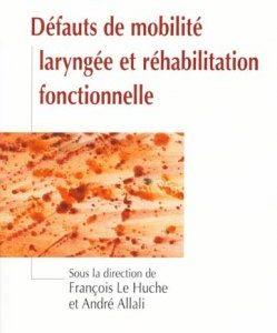 Défauts de mobilité laryngée et réhabilitation fonctionnelle (Sous la direction de François LE HUCHE & André ALLALI)