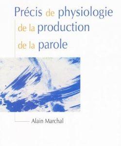 Précis de physiologie de la production de la parole (Alain MARCHAL)