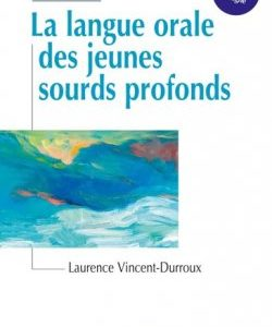 La langue orale des jeunes sourds (Laurence VINCENT-DUROUX)