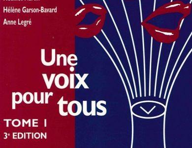 Une voix pour tous – Tome 1 : La voix normale et comment l'optimiser (Hélène Garson-Bavard, Geneviève Heuillet-Martin, Anne Legré)
