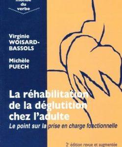 La réhabilitation de la déglutition chez l'adulte – Le point sur la prise en charge fonctionnelle (Virgine WOISARD & Michèle PUECH )